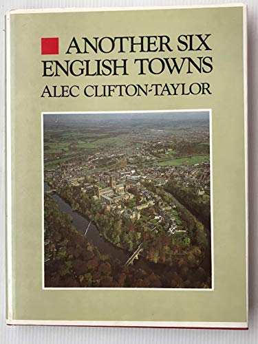 Another Six English Towns by Alec Clifton-Taylor