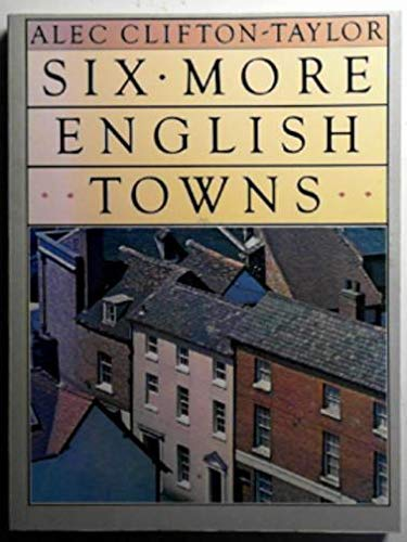 Six More English Towns by Alec Clifton-Taylor
