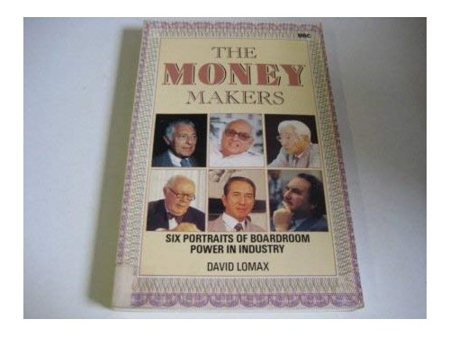 Money Makers: Six Portraits of Power in Industry by David F. Lomax