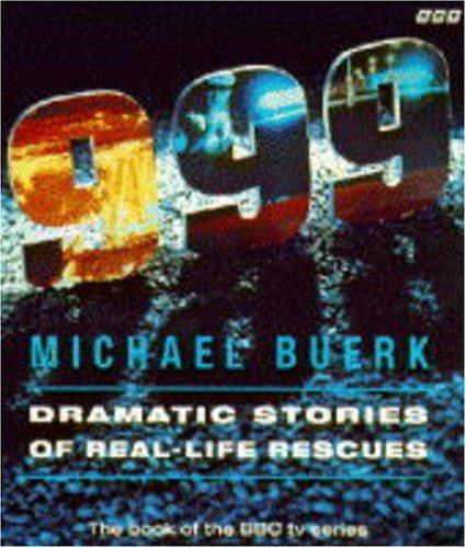 """999"": Dramatic Stories of Real-life Rescues by Michael Buerk"