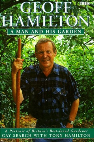 Geoff Hamilton: A Man and His Garden by Gay Search