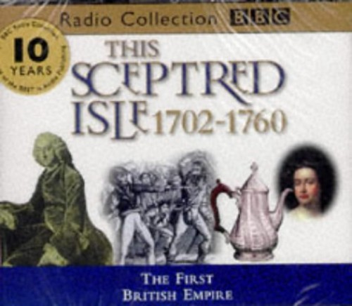 This Sceptred Isle: v.6: The First British Empire 1702-1760 by Christopher Lee