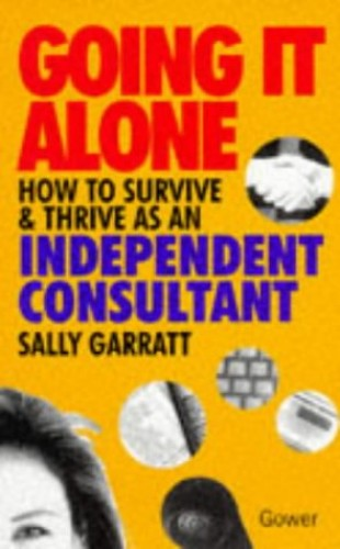Going it Alone: How to Survive and Thrive as an Independent Consultant by Sally Garratt