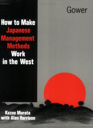 How to Make Japanese Management Methods Work in the West by Kazuo Murata