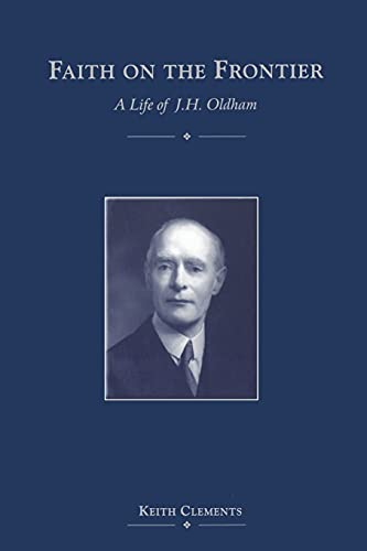 Faith on the Frontier: A Life of J.H.Oldham by Keith Clements