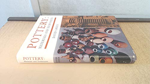 Pottery: Materials and Techniques by David Green