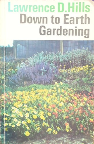 Down to Earth Gardening by Lawrence D. Hills