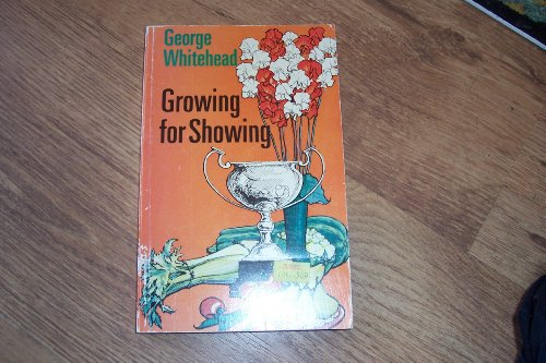 Growing for Showing by George E. Whitehead