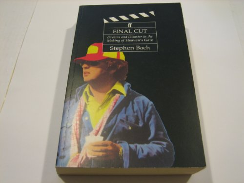 """Final Cut: Dreams and Disaster in the Making of """"Heaven's Gate"""" by Steven Bach"""
