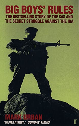 Big Boys' Rules: The SAS and the Secret Struggle Against the IRA by Mark Urban