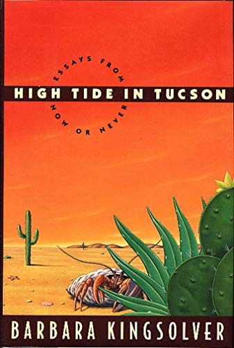 barbara kingsolver essays high tide High tide in tucson has 9,439 high tide in tucson: essays from now barbara kingsolver has entertained and touched the lives of legions of readers.