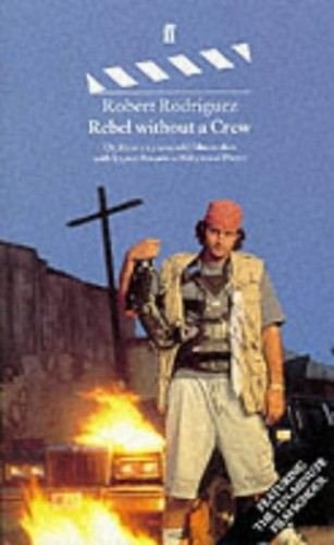 Rebel without a Crew: Or, How a 23 Year-old Film-maker with 7, 000 Dollars Became a Hollywood Player by Robert Rodriguez