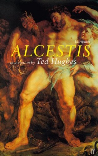 Alcestis: In a Version by Ted Hughes by Euripides