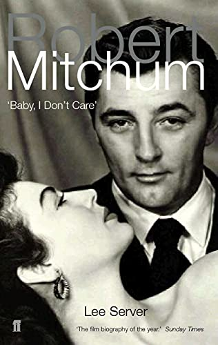 Robert Mitchum: Baby, I Don't Care by Lee Server