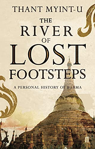 The River of Lost Footsteps: A Personal History of Burma by Thant Myint-U