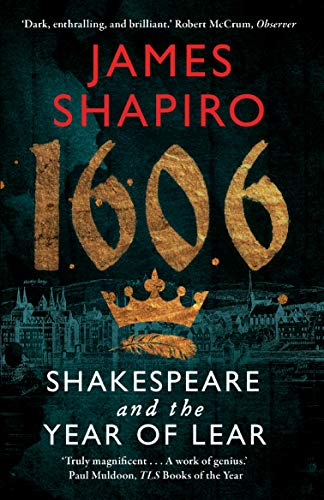 1606: Shakespeare and the Year of Lear by James Shapiro