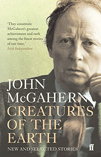 Creatures of the Earth: New and Selected Stories by John McGahern