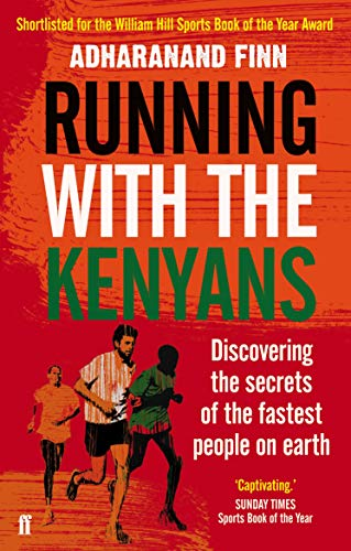 Running with the Kenyans: Discovering the Secrets of the Fastest People on Earth by Adharanand Finn