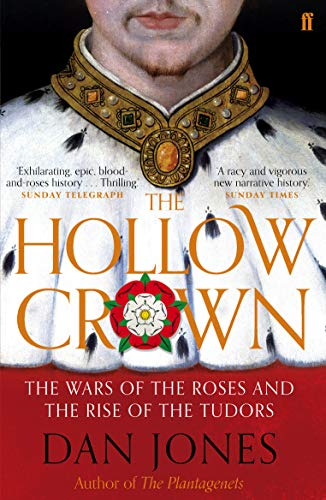 The Hollow Crown: The Wars of the Roses and the Rise of the Tudors by Dan Jones