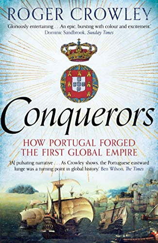 Conquerors: How Portugal Forged the First Global Empire by Roger Crowley