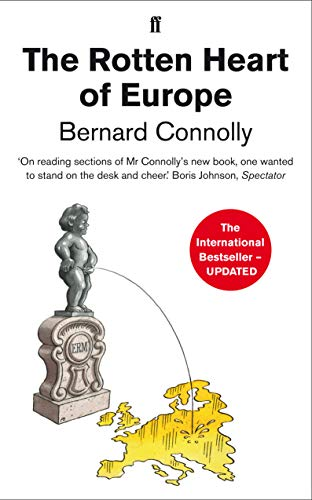 The Rotten Heart of Europe: The Dirty War for Europe's Money by Bernard Connolly