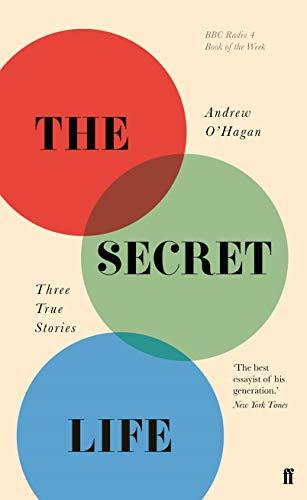 The Secret Life: Three True Stories by Andrew O'Hagan
