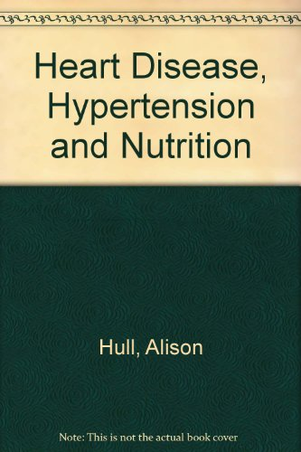 Heart Disease, Hypertension and Nutrition by Alison Hull