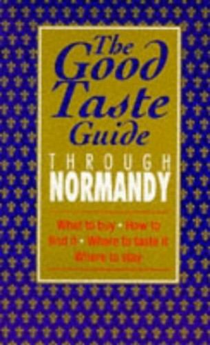 The Good Taste Guide Through Normandy by Julian Worthington