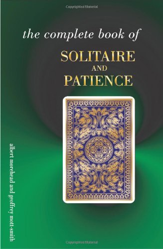 The Complete Book of Solitaire and Patience Games by Albert A. Morehead