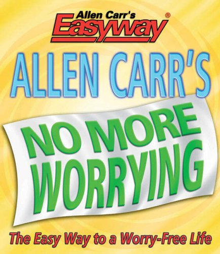 Allen Carr's No More Worrying: The Easy Way by Allen Carr