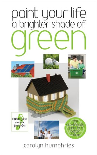 Paint Your Life a Brighter Shade of Green: One Step at a Time We Can Save the World by Carolyn Humphries