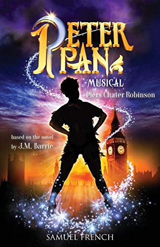 Peter Pan: The Musical by Piers Chater-Robinson