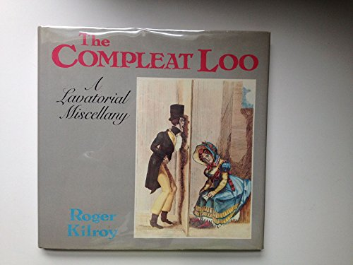 Complete Loo: Lavatorial Miscellany by Roger Kilroy