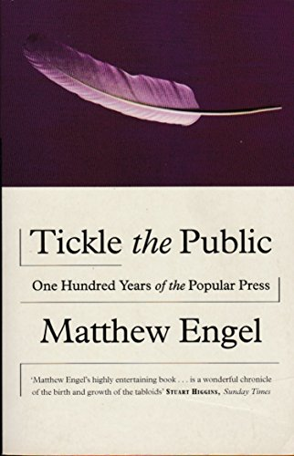 Tickle the Public: One Hundred Years of the Popular Press by Matthew Engel