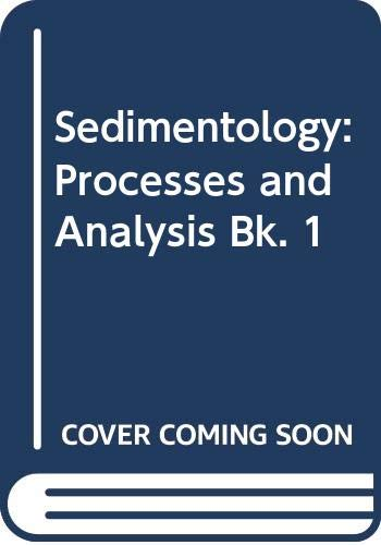 Sedimentology: Bk. 1: Processes and Analysis by Chris King
