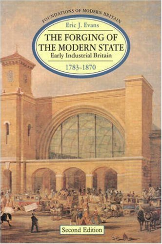 The Forging of the Modern State: Early Industrial Britain, 1783-1870 by Eric J. Evans