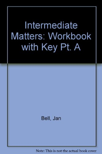 Intermediate Matters: Pt. A: Workbook with Key by Jan Bell