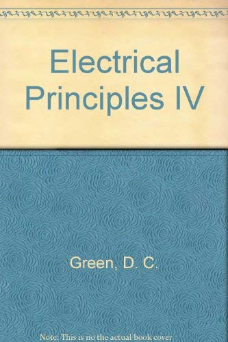 Electrical Principles IV by D. C. Green