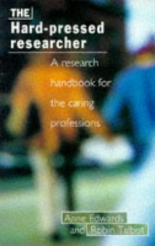 The Hard-pressed Researcher: Research Handbook for the Caring Professions by Anne Edwards