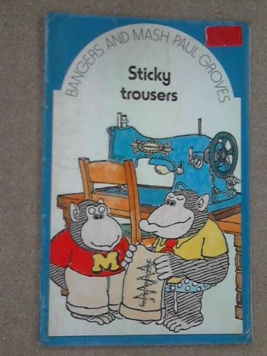 Bangers and Mash: Supplementary Reader: Sticky Trousers by Paul Groves