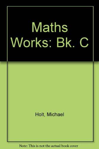 Maths Works: Bk. C by Michael Holt