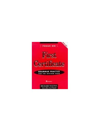 Focus on First Certificate: Grammar Practice for the Revised Exam by Richard Walton