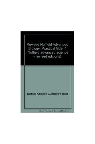 Revised Nuffield Advanced Biology: Practical Gde. 4 by Nuffield-Chelsea Curriculum Trust