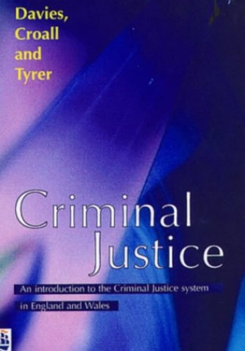 Criminal Justice: An Introduction to the Criminal Justice System in England and Wales by Malcolm Davies