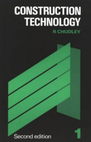 Construction Technology: Volume 1 by R. Chudley