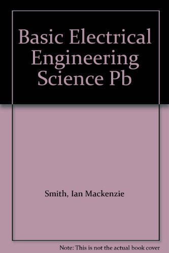 Basic Electrical Engineering Science by Ian Mackenzie Smith