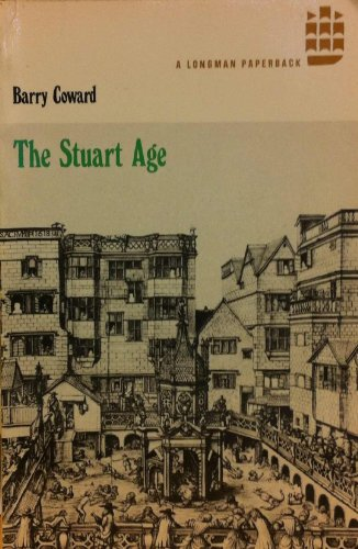 The Stuart Age: A History of England, 1603-1714 by Barry Coward
