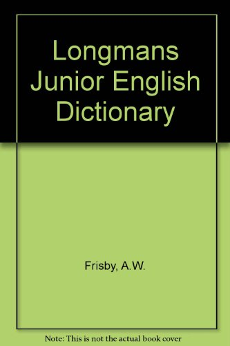 Longmans Junior English Dictionary by A.W. Frisby