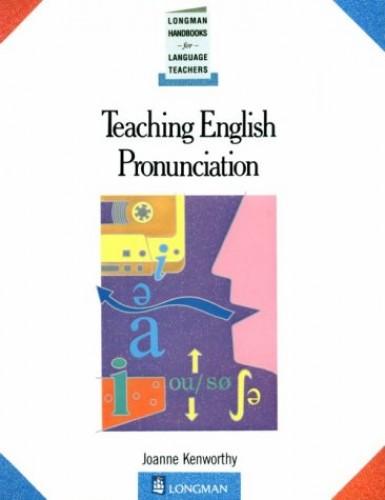 Teaching English Pronunciation by Joanne Kenworthy