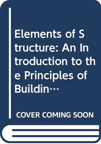 Elements of Structure: An Introduction to the Principles of Building and Structural Engineering by William Morgan